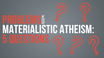 problems with atheism materialism